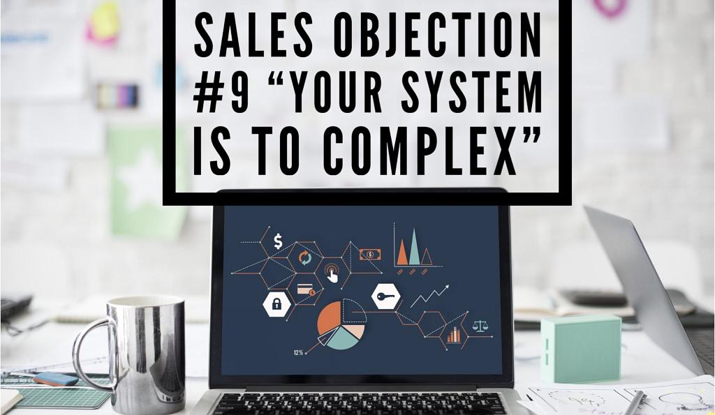 """-Sales Objection #9 """"Your product is too complex."""""""