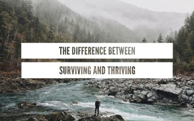 -The Difference between Surviving and Thriving