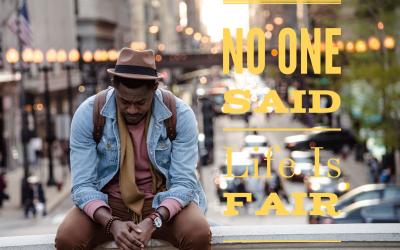 No One Said Life Is Fair