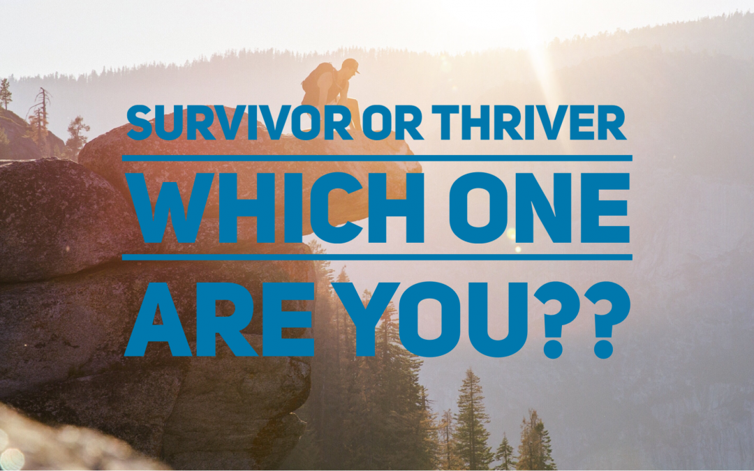 Survivor Or Thriver, Which one are YOU???